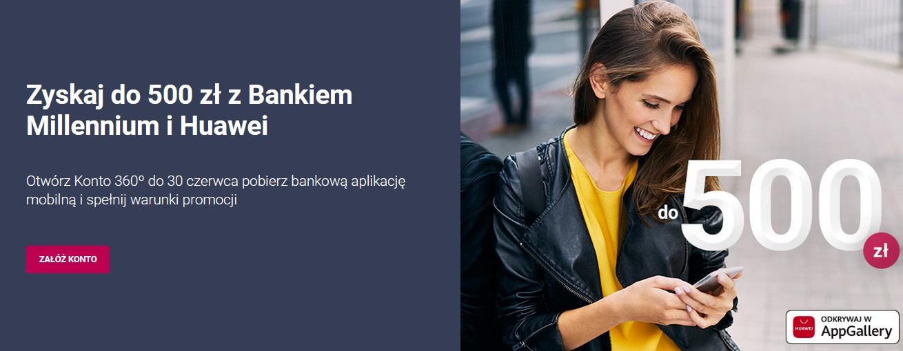 500 zł za konto w Banku Millennium w tym 250 zł do sklepu Huawei